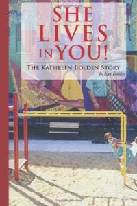 She Lives in You: The Kathleen Bolden Story by Kay Bolden