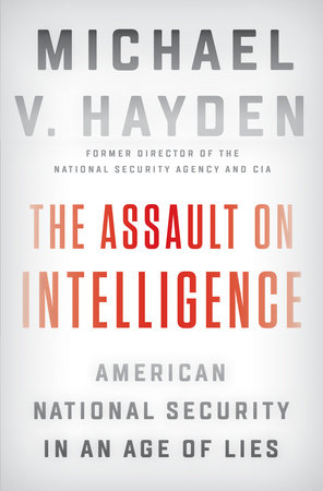 The Assault on Intelligence – American National Security in an Age of Lies