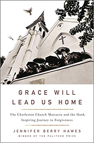 Grace Will Lead Us Home: The Charleston Church Massacre and the Hard, Inspiring Journey to Forgiveness