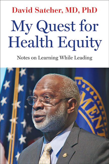 My Quest for Health Equity: Notes on Learning While Leading by David Satcher, MD, PhD