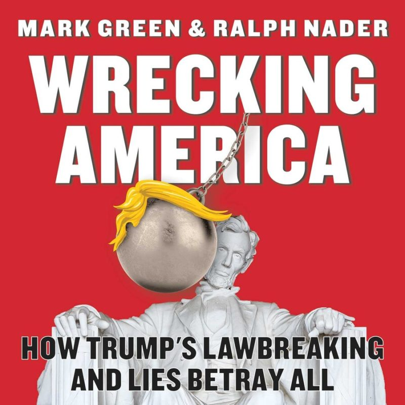 Wrecking America: How Trump's Lawbreaking and Lies Betray All