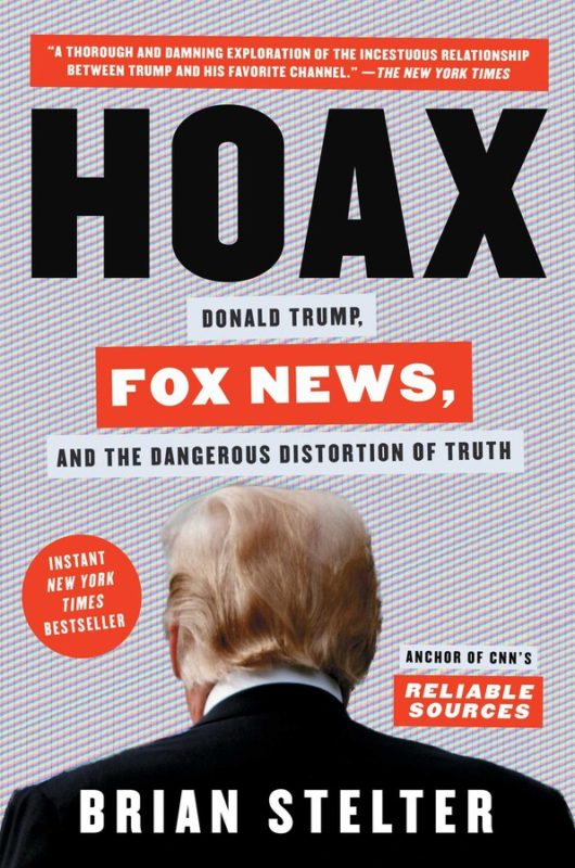 Hoax: Donald Trump, Fox News, and the Dangerous Distortion of Truth